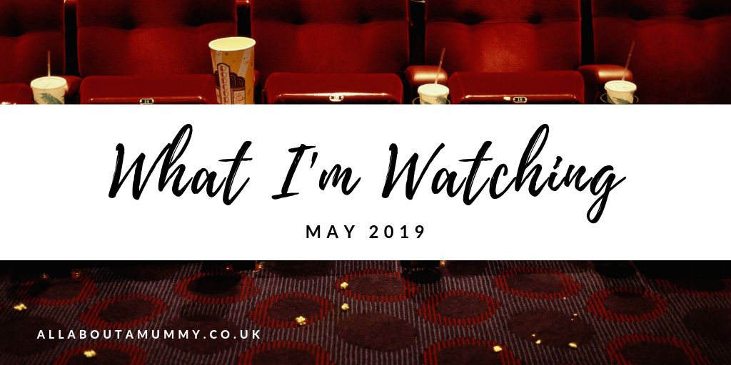 What I'm Watching... May 2019 blog post title